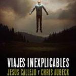 viajes inexplicables jesús callejo