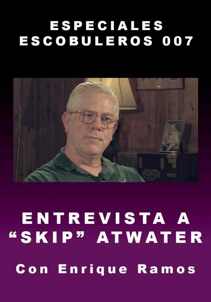 especiales escobuleros 007 entrevista a skip atwater