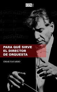 para qué sirve el director de orquesta omar navarro